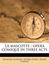 La mascotte : opera comique in three acts