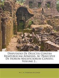 Disputatio de Delictis Contra Rempublicam Admissis, AC Praecipue de Horum Maleficiorum Conatu, Volume 2...