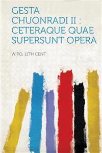Gesta Chuonradi II: Ceteraque Quae Supersunt Opera