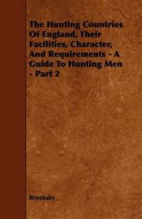 The Hunting Countries of England, Their Facilities, Character, and Requirements