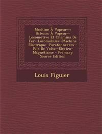 Machine a Vapeur--: Bateaux a Vapeur--Locomotive Et Chemins de Fer--Locomobiles--Machine Electrique--Paratonnerres--Pile de VOLTA--Electro