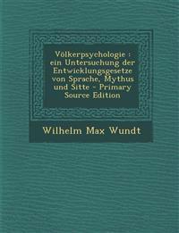 Völkerpsychologie : ein Untersuchung der Entwicklungsgesetze von Sprache, Mythus und Sitte