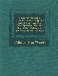 Volkerpsychologie; Eine Untersuchung Der Entwicklungsgesetze Von Sprache, Mythus Und Sitte, Volume 1 - Primary Source Edition