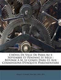 L'hôtel De Ville De Paris Au 4 Septembre Et Pendant Le Siège : Réponse À M. Le Comte Daru Et Aux Commissions D'enquête Parlementaire