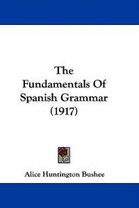 The Fundamentals of Spanish Grammar