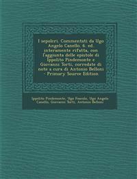 I Sepolcri. Commentati Da Ugo Angelo Canello. 6. Ed. Interamente Rifatta, Con L'Aggiunta Delle Epistole Di Ippolito Pindemonte E Giovanni Torti, Corre