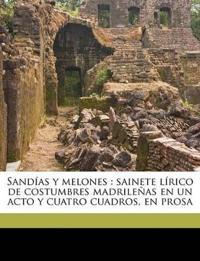 Sandías y melones : sainete lírico de costumbres madrileñas en un acto y cuatro cuadros, en prosa