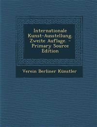 Internationale Kunst-Ausstellung. Zweite Auflage. - Primary Source Edition