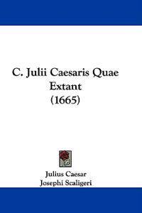 C. Julii Caesaris Quae Extant