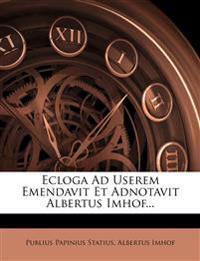 Ecloga Ad Userem Emendavit Et Adnotavit Albertus Imhof...