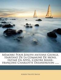 Mémoire Pour Joseph-antoine George, Habitant De La Commune De Mons, Intimé En Appel, Contre Marie-françoise Charlotte Desandrouin ......