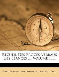 Recueil Des Procès-verbaux Des Séances ..., Volume 11...