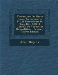L'ouverture Du Fleuve Rouge Au Commerce Et Les Événements Du Tong-Kin, 1872-3. Journal De Voyage Et D'expédition