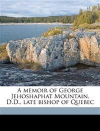 A memoir of George Jehoshaphat Mountain, D.D., late bishop of Quebec