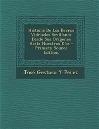 Historia de Los Barros Vidriados Sevillanos Desde Sus Origenes Hasta Nuestros Dias - Primary Source Edition