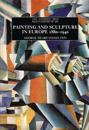 Painting and Sculpture in Europe 1880-1940