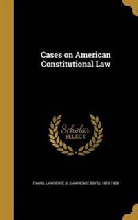 CASES ON AMER CONSTITUTIONAL L