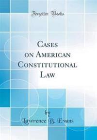 Cases on American Constitutional Law (Classic Reprint)
