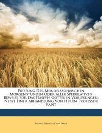Prüfung der Mendelssohnschen Morgenstunden oder aller spekulativen Beweise für das Daseyn Gottes in Vorlesungen, Nebst einer Abhandlung von Herrn Prof