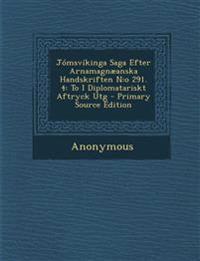 Jómsvíkinga Saga Efter Arnamagnæanska Handskriften N:o 291. 4: To I Diplomatariskt Aftryck Utg - Primary Source Edition