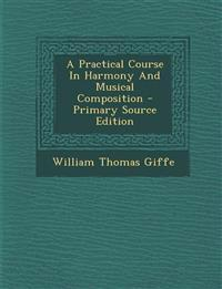 A Practical Course in Harmony and Musical Composition - Primary Source Edition