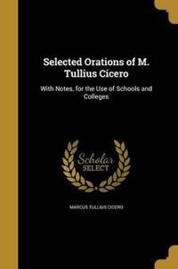 SEL ORATIONS OF M TULLIUS CICE