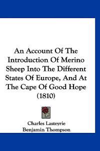 An Account of the Introduction of Merino Sheep into the Different States of Europe, and at the Cape of Good Hope