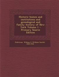 Historic Homes and Institutions and Genealogical and Family History of New York Volume 1 - Primary Source Edition