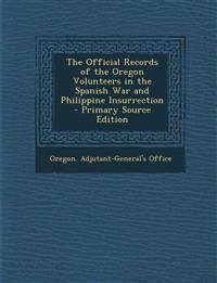 Official Records of the Oregon Volunteers in the Spanish War and Philippine Insurrection