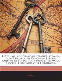Les Chemins De Fer a Faible Trafic En France: Lignes Secondaires Des Grand Réscaux, Chemins De Fer D'intérét Local Et Tramways a Vapeur, Établissement