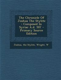 The Chronicle Of Joshua The Stylite : Composed In Syriac A.d. 507