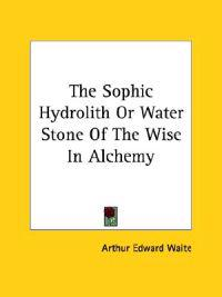 The Sophic Hydrolith or Water Stone of the Wise in Alchemy
