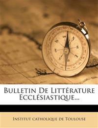 Bulletin De Littérature Ecclésiastique...
