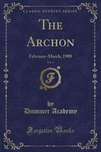 The Archon, Vol. 2: February-March, 1908 (Classic Reprint)