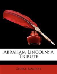 Abraham Lincoln: A Tribute