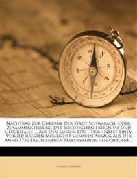 Nachtrag Zur Chronik Der Stadt Schwabach: Oder: Zusammenstellung Der Wichtigsten Ereignisse Und Glücksfälle ... Aus Den Jahren 1757 - 1826 : Nebst Ein