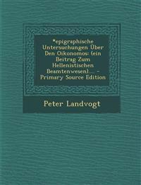 *epigraphische Untersuchungen Über Den Oikonomos: (ein Beitrag Zum Hellenistischen Beamtenwesen).... - Primary Source Edition