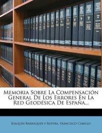 Memoria Sobre La Compensación General De Los Errores En La Red Geodésica De España...