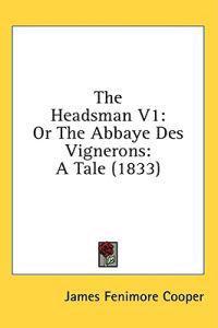 The Headsman V1: Or The Abbaye Des Vignerons: A Tale (1833)
