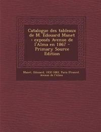 Catalogue des tableaux de M. Édouard Manet : exposés Avenue de l'Alma en 1867