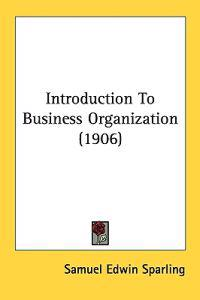 Introduction To Business Organization (1906)