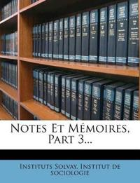 Notes Et Mémoires, Part 3...