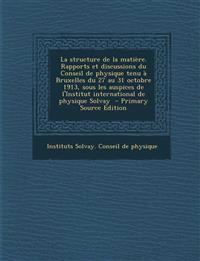 La structure de la matière. Rapports et discussions du Conseil de physique tenu à Bruxelles du 27 au 31 octobre 1913, sous les auspices de l'Institut