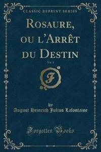Rosaure, ou l'Arrêt du Destin, Vol. 1 (Classic Reprint)