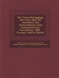Die Venus-Durchgange 1874 Und 1882: Bd. Geschichte Des Unternehmens Und Actenstucke Der Verwaltung. 1898 - Primary Source Edition