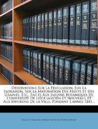 Observations Sur La Feuillaison, Sur La Floraison, Sur La Maturation Des Fruits Et Des Graines, Etc., Faites Aux Jardins Botaniques De L'université De
