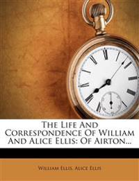 The Life and Correspondence of William and Alice Ellis: Of Airton...