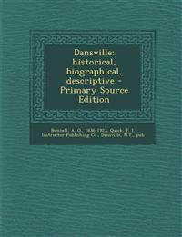 Dansville; Historical, Biographical, Descriptive - Primary Source Edition
