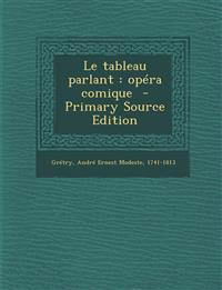 Le Tableau Parlant: Opera Comique - Primary Source Edition
