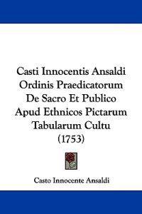 Casti Innocentis Ansaldi Ordinis Praedicatorum De Sacro Et Publico Apud Ethnicos Pictarum Tabularum Cultu
